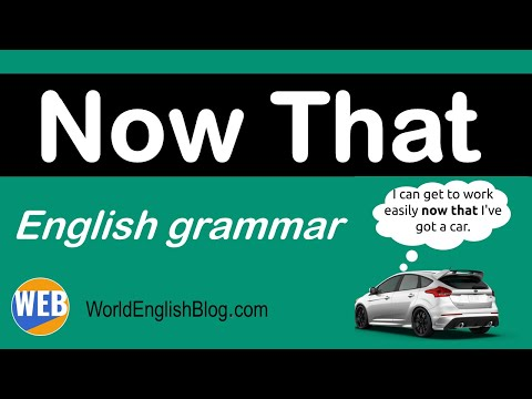 Now That (English grammar - learn with real examples)